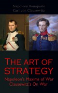 The Art of Strategy: Napoleon's Maxims of War + Clausewitz's On War