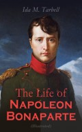 The Life of Napoleon Bonaparte (Illustrated)
