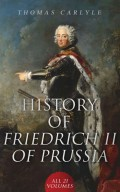 History of Friedrich II of Prussia (All 21 Volumes)