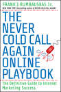 The Never Cold Call Again Online Playbook. The Definitive Guide to Internet Marketing Success