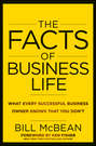 The Facts of Business Life. What Every Successful Business Owner Knows that You Don't