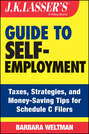 J.K. Lasser's Guide to Self-Employment. Taxes, Tips, and Money-Saving Strategies for Schedule C Filers
