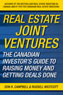 Real Estate Joint Ventures. The Canadian Investor's Guide to Raising Money and Getting Deals Done