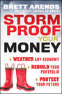 Storm Proof Your Money. Weather Any Economy, Rebuild Your Portfolio, Protect Your Future
