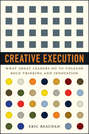 Creative Execution. What Great Leaders Do to Unleash Bold Thinking and Innovation