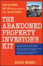 The Abandoned Property Investor's Kit. Find the Owner, Buy Low (with No Competition), Sell for Big Profits