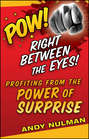 Pow! Right Between the Eyes. Profiting from the Power of Surprise