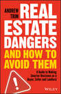 Real Estate Dangers and How to Avoid Them. A Guide to Making Smarter Decisions as a Buyer, Seller and Landlord