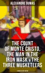 The Count of Monte Cristo, The Man in the Iron Mask & The Three Musketeers (3 Books in One Edition)