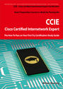 Cisco Certified Internetwork Expert - CCIE Certification Exam Preparation Course in a Book for Passing the Cisco Certified Internetwork Expert - CCIE Exam - The How To Pass on Your First Try Certification Study Guide